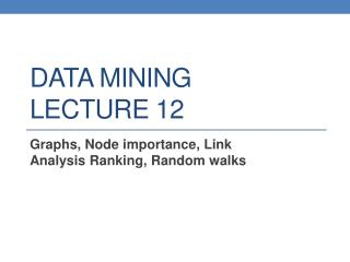 DATA MINING LECTURE  12