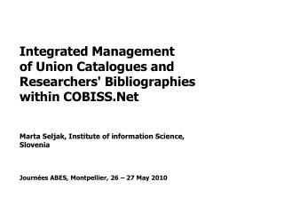 Integrated Management of Union Catalogues and Researchers '  Bibliographies  within COBISS.Net