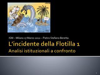 L'incidente della  Flotilla  1 Analisi istituzionali a confronto