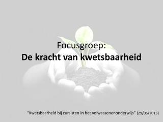 Focusgroep: De kracht van kwetsbaarheid