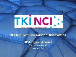 TKI  Nieuwe Chemische Innovaties HCA  bijeenkomst Tanja Kulkens 26  maart  2014