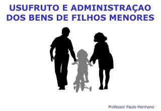 USUFRUTO E ADMINISTRAÇAO DOS BENS DE FILHOS MENORES
