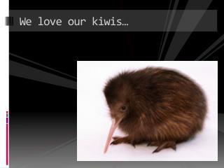 We love our kiwis…