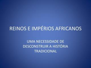 REINOS E IMPÉRIOS AFRICANOS