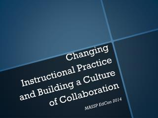 Changing Instructional Practice and Building a Culture of Collaboration