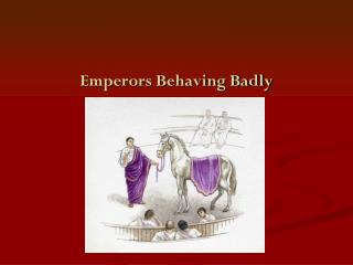 Emperors Behaving Badly