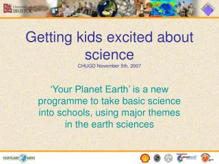 Getting kids excited about science CHUGD November 5th, 2007