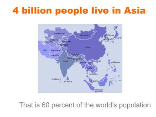 4 billion people live in Asia
