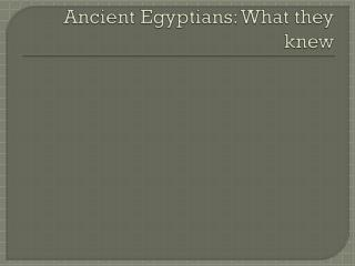 Ancient Egyptians: What they knew