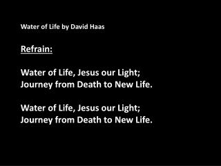 Water of Life by David Haas Refrain: Water of Life, Jesus our Light;