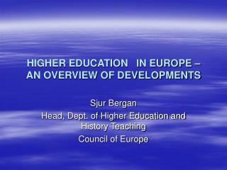 HIGHER EDUCATION   IN EUROPE – AN OVERVIEW OF DEVELOPMENTS