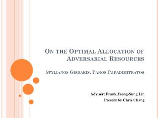 On the Optimal Allocation of Adversarial Resources Stylianos Gisdakis ,  Panos Papadimitratos