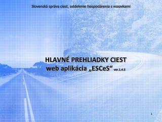 """HLAVNÉ PREHLIADKY CIEST web aplikácia """" ESCeS """" ver.1.4.5"""