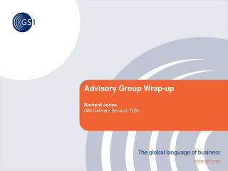 Advisory Group Wrap-up Richard Jones GM Delivery Service, GS1