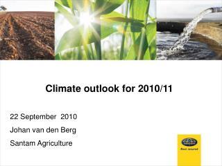Climate outlook for 2010/11   22 September  2010 Johan van den Berg Santam Agriculture