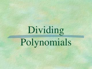 Dividing Polynomials