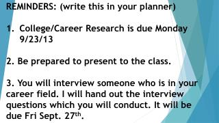 REMINDERS: (write this in your planner) College/Career Research is due Monday 9/23/13
