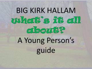 BIG KIRK HALLAM what's it all about? A Young Person's guide