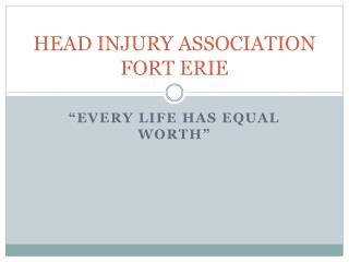 HEAD INJURY ASSOCIATION  FORT ERIE