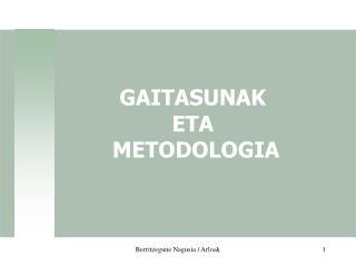 GAITASUNAK  ETA  METODOLOGIA