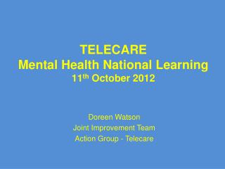 TELECARE  Mental Health National Learning 11 th  October 2012