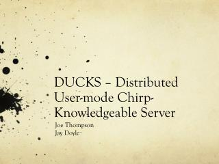 DUCKS � Distributed User-mode Chirp-Knowledgeable Server