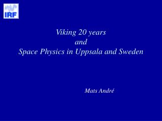 Viking 20 years and Space Physics in Uppsala and Sweden