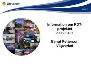 Information om RDT-projektet 2006-10-11 Bengt Petterson Vägverket