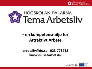 -  en kompetensmilj� f�r  Attraktivt Arbete arbetsliv@du.se 023-778768 du.se/arbetsliv