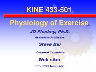 JD Fluckey, Ph.D. Associate Professor Steve Bui Doctoral Candidate Web site: mbl.tamu