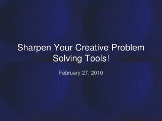 Sharpen Your Creative Problem Solving Tools
