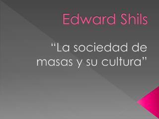 Edward  Shils