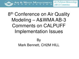 8 th  Conference on Air Quality Modeling – A&WMA AB-3 Comments on CALPUFF Implementation Issues