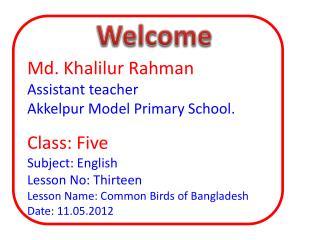 Md.  Khalilur Rahman Assistant teacher Akkelpur  Model Primary School. Class: Five