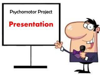 Psychomotor Project