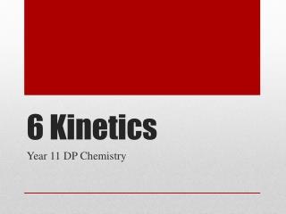 6 Kinetics