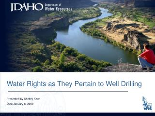 Water Rights as They Pertain to Well Drilling  Presented by Shelley Keen  Date January 6, 2009