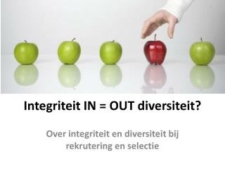 Integriteit IN = OUT diversiteit?