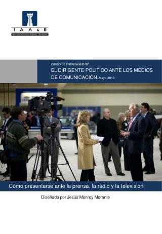 CURSO DE ENTRENAMIENTO EL DIRIGENTE POLITICO  ANTE LOS MEDIOS DE COMUNICACIÓN . Mayo 2013