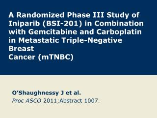 O'Shaughnessy J et al. Proc ASCO  2011;Abstract 1007.