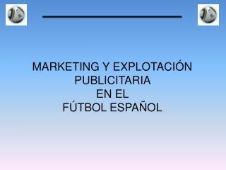 MARKETING Y EXPLOTACIÓN PUBLICITARIA  EN EL  FÚTBOL ESPAÑOL