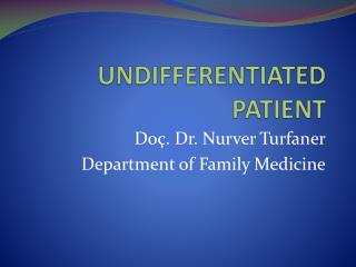 UNDIFFERENTIATED PATIENT