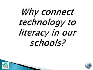 Why connect technology to literacy in our schools?