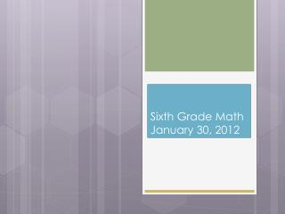 Sixth Grade Math January  30 ,  2012
