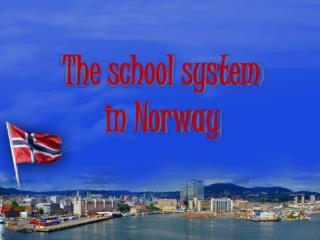 T he  school system in  Norway