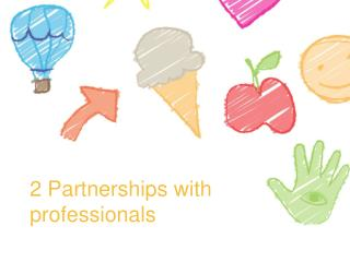 2 Partnerships with professionals