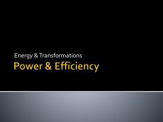 Power & Efficiency