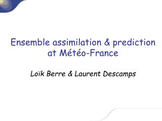 Ensemble assimilation & prediction at Météo-France