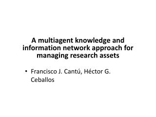 A  multiagent knowledge  and information network  approach for  managing research  assets