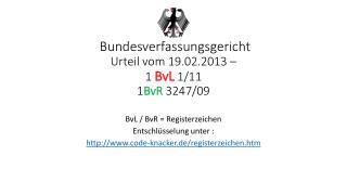 Bundesverfassungsgericht Urteil vom  19.02.2013 –  1  BvL  1/11 1 BvR  3247/09